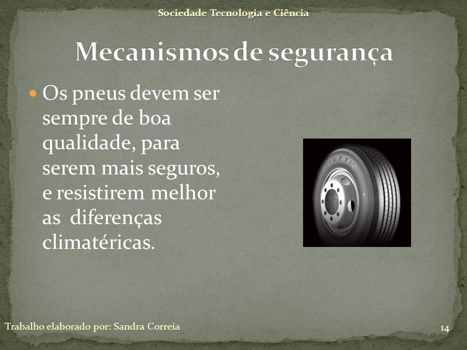 Sociedade Tecnologia e Ciência Trabalho elaborado por: Sandra Correia 14 Os pneus devem ser sempre de boa qualidade, para serem mais seguros, e resist