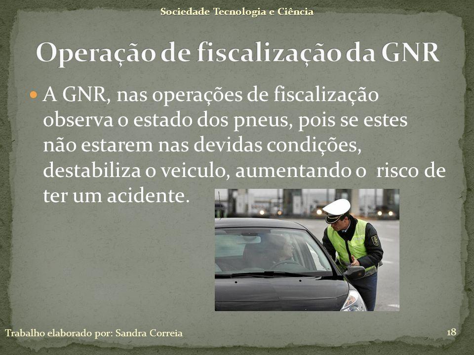 A GNR, nas operações de fiscalização observa o estado dos pneus, pois se estes não estarem nas devidas condições, destabiliza o veiculo, aumentando o