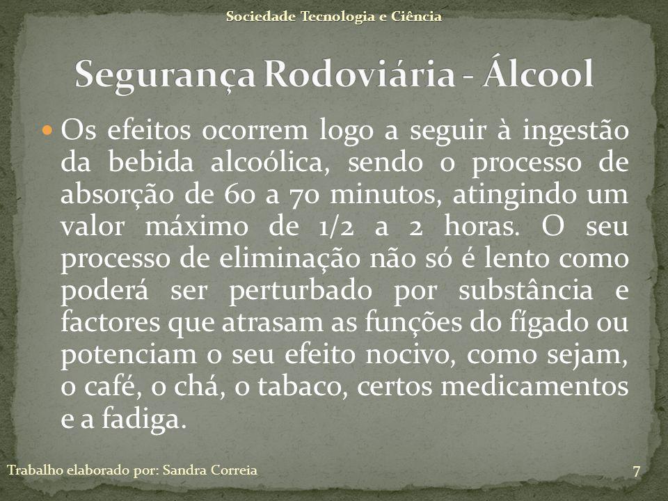 Sociedade Tecnologia e Ciência Trabalho elaborado por: Sandra Correia 8 Na maioria dos acidentes registados em Portugal, alem do excesso de velocidade, os condutores conduziam sobre o efeito do álcool.