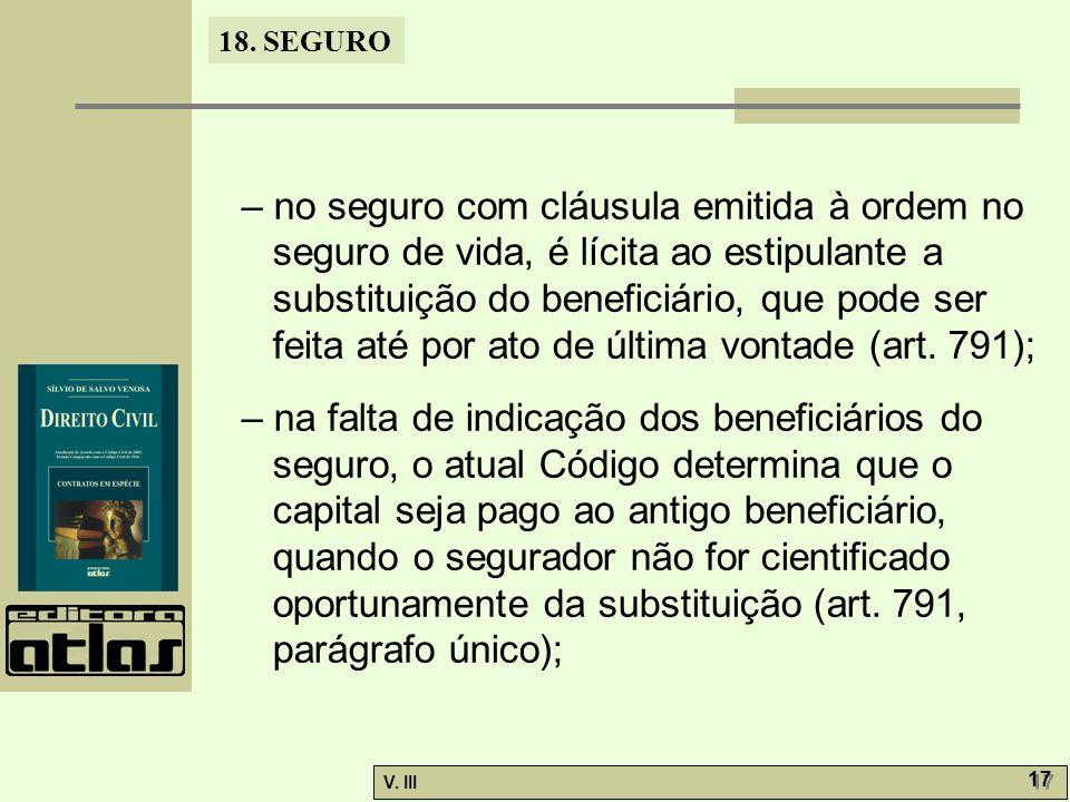 18. SEGURO V. III 17 – no seguro com cláusula emitida à ordem no seguro de vida, é lícita ao estipulante a substituição do beneficiário, que pode ser