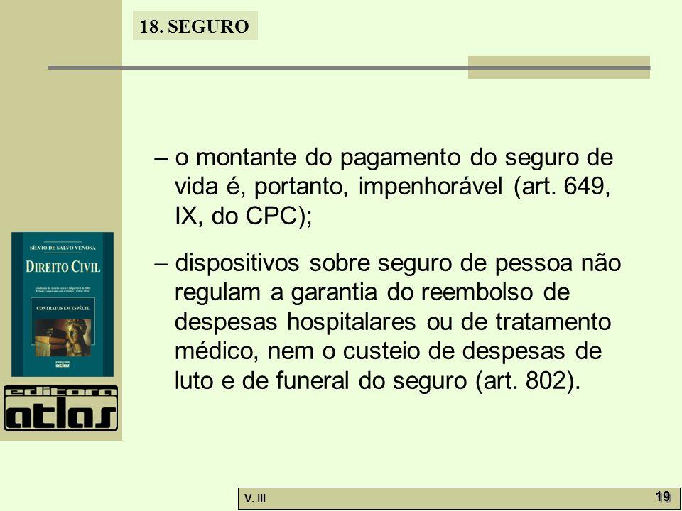 18. SEGURO V. III 19 – o montante do pagamento do seguro de vida é, portanto, impenhorável (art. 649, IX, do CPC); – dispositivos sobre seguro de pess