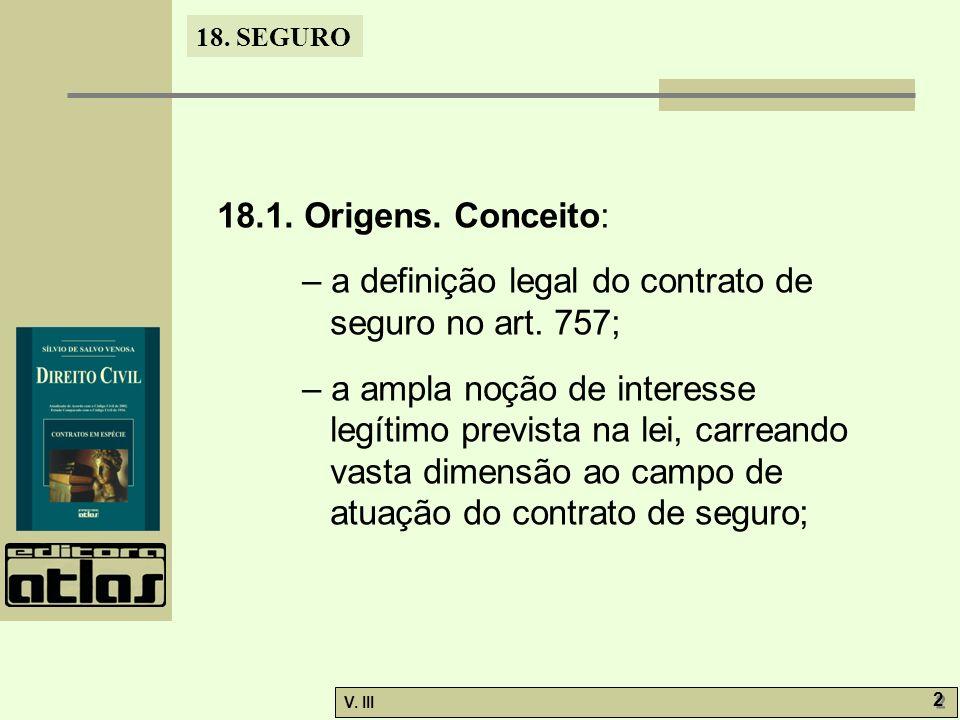18. SEGURO V. III 2 2 18.1. Origens. Conceito: – a definição legal do contrato de seguro no art. 757; – a ampla noção de interesse legítimo prevista n