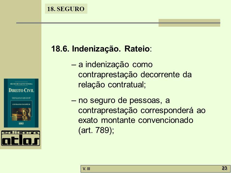 18. SEGURO V. III 23 18.6. Indenização. Rateio: – a indenização como contraprestação decorrente da relação contratual; – no seguro de pessoas, a contr