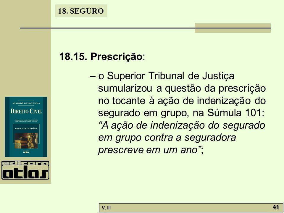 18. SEGURO V. III 41 18.15. Prescrição: – o Superior Tribunal de Justiça sumularizou a questão da prescrição no tocante à ação de indenização do segur