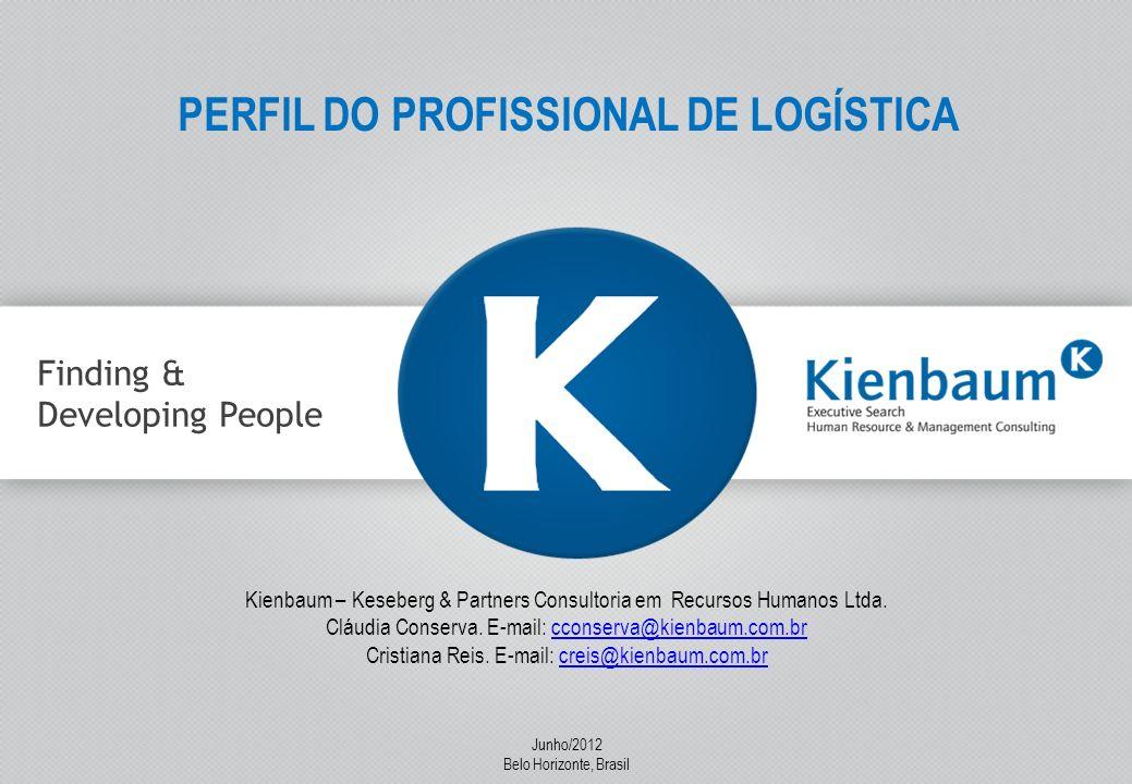 1 Finding & Developing People PERFIL DO PROFISSIONAL DE LOGÍSTICA Kienbaum – Keseberg & Partners Consultoria em Recursos Humanos Ltda. Cláudia Conserv