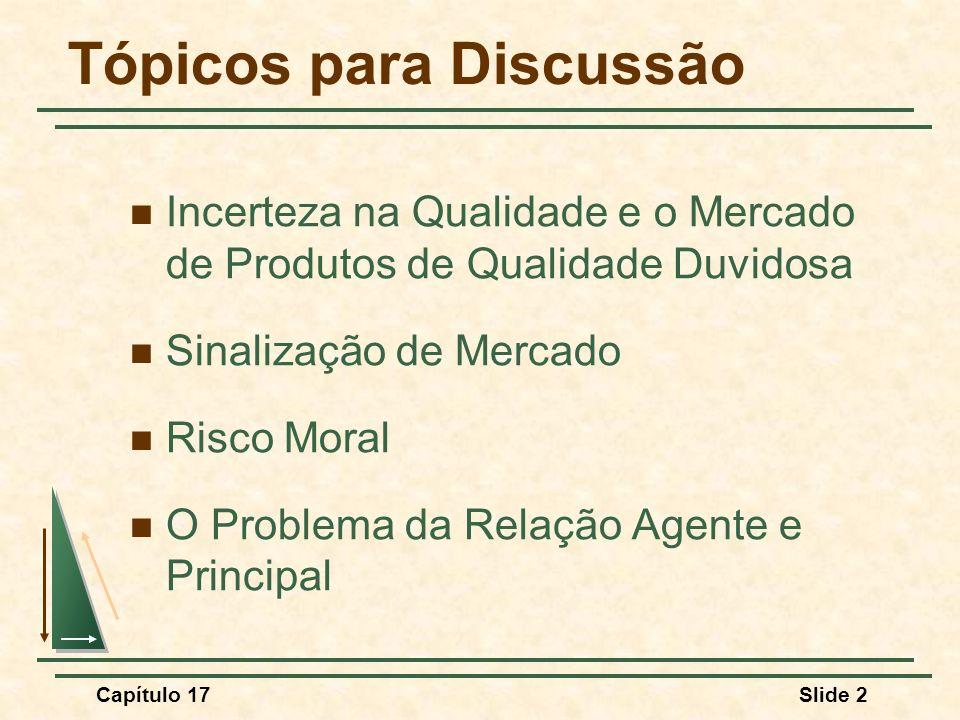 Capítulo 17Slide 2 Tópicos para Discussão Incerteza na Qualidade e o Mercado de Produtos de Qualidade Duvidosa Sinalização de Mercado Risco Moral O Pr