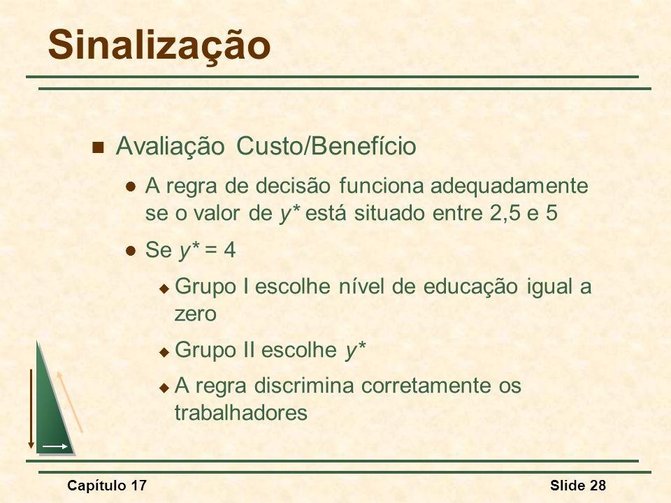 Capítulo 17Slide 28 Sinalização Avaliação Custo/Benefício A regra de decisão funciona adequadamente se o valor de y* está situado entre 2,5 e 5 Se y*