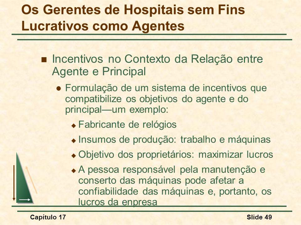 Capítulo 17Slide 49 Incentivos no Contexto da Relação entre Agente e Principal Formulação de um sistema de incentivos que compatibilize os objetivos d