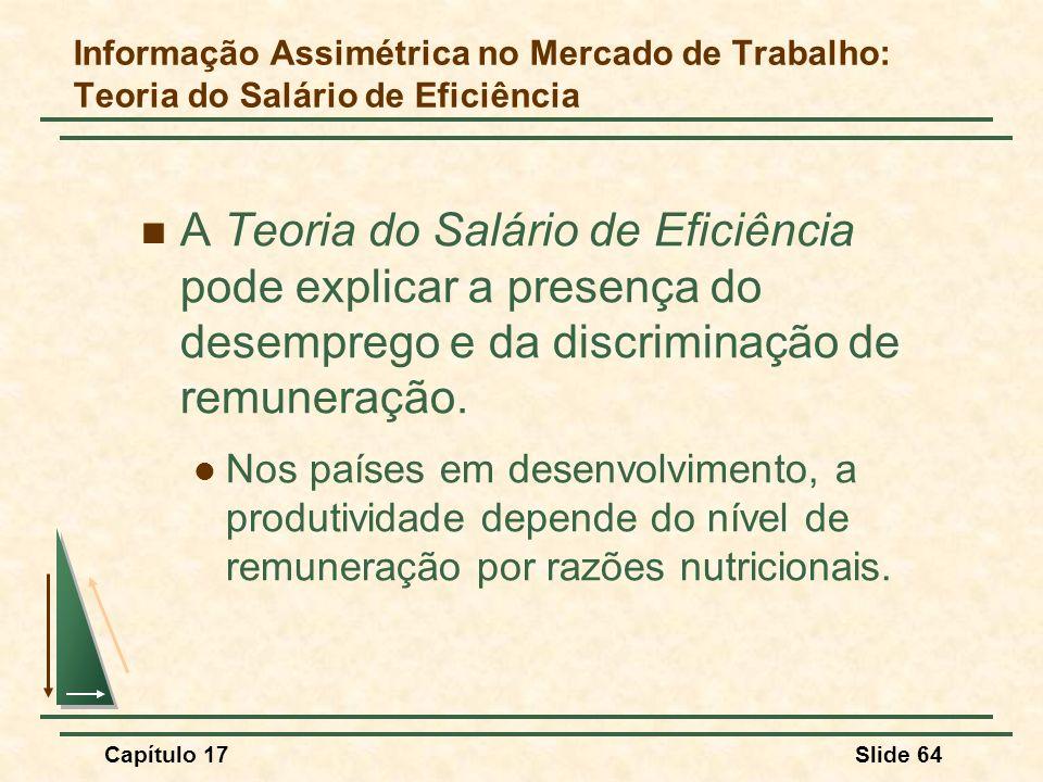 Capítulo 17Slide 64 A Teoria do Salário de Eficiência pode explicar a presença do desemprego e da discriminação de remuneração. Nos países em desenvol