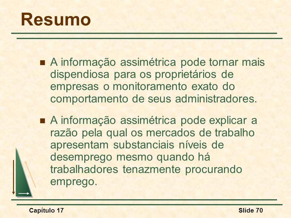 Capítulo 17Slide 70 Resumo A informação assimétrica pode tornar mais dispendiosa para os proprietários de empresas o monitoramento exato do comportame