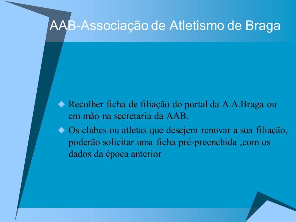AAB-Associação de Atletismo de Braga Recolher ficha de filiação do portal da A.A.Braga ou em mão na secretaria da AAB. Os clubes ou atletas que deseje