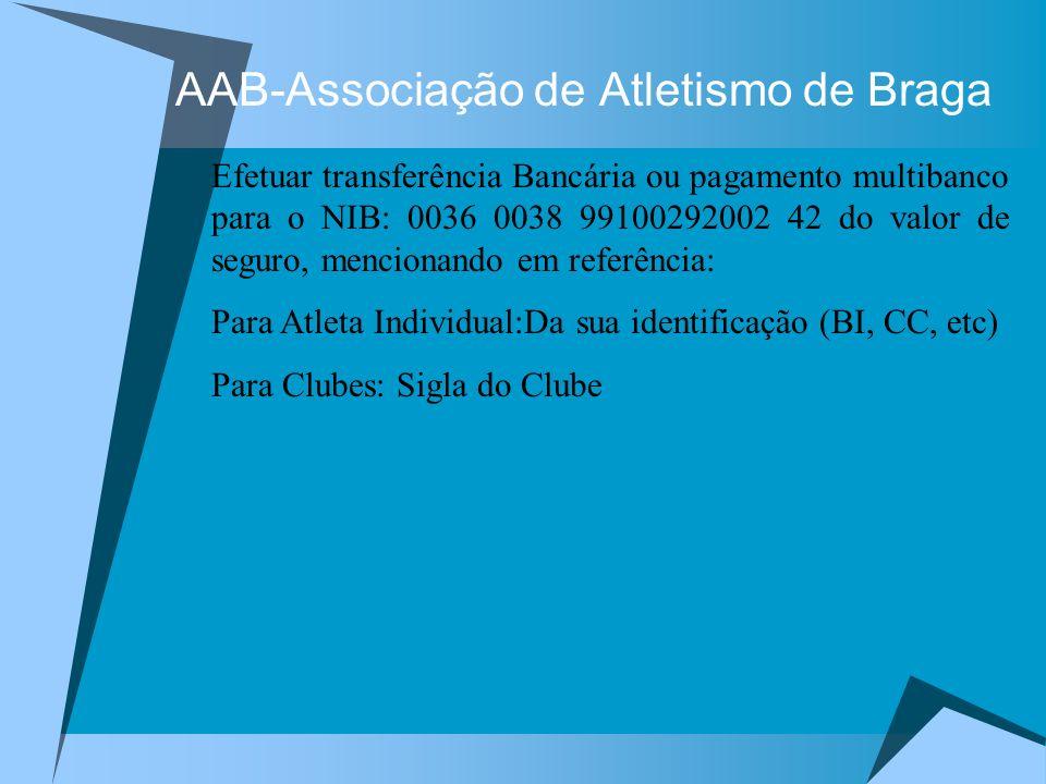 AAB-Associação de Atletismo de Braga Efetuar transferência Bancária ou pagamento multibanco para o NIB: 0036 0038 99100292002 42 do valor de seguro, m