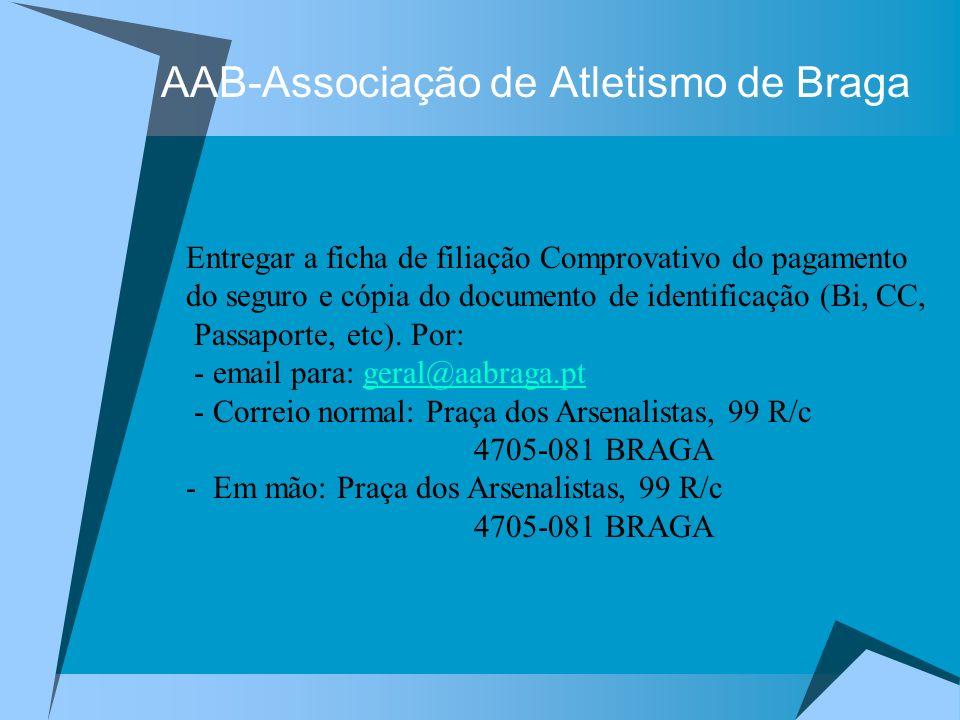 AAB-Associação de Atletismo de Braga Entregar a ficha de filiação Comprovativo do pagamento do seguro e cópia do documento de identificação (Bi, CC, P