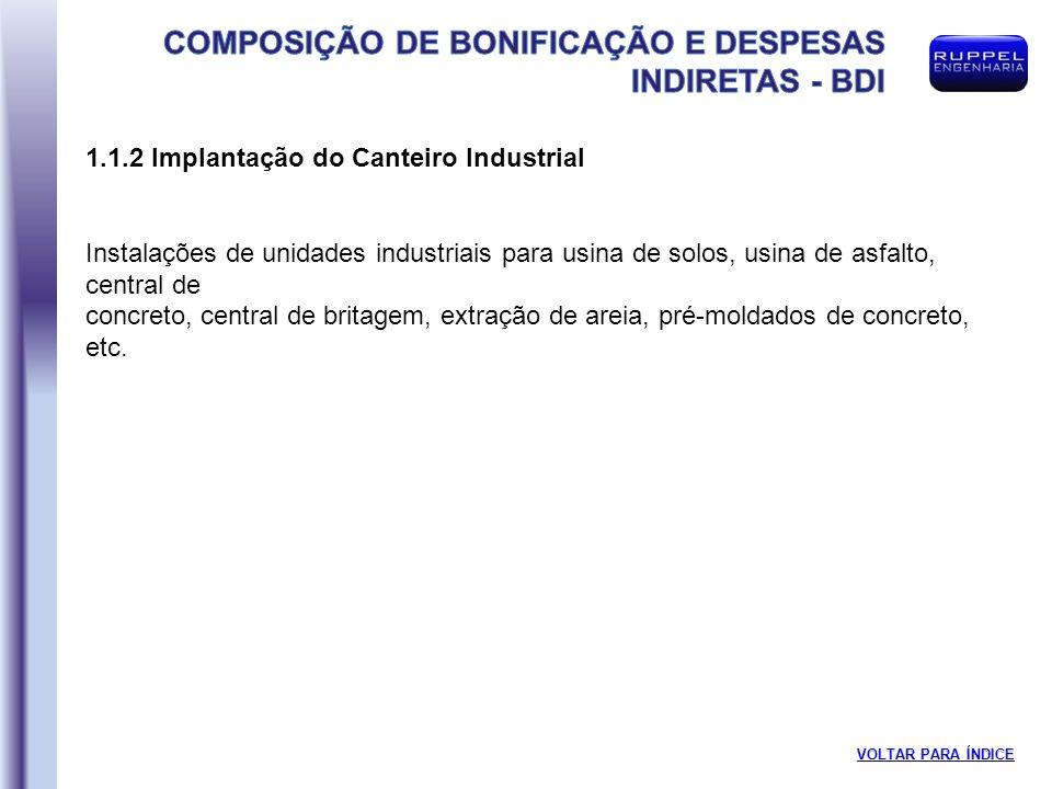 1.1.2 Implantação do Canteiro Industrial Instalações de unidades industriais para usina de solos, usina de asfalto, central de concreto, central de br