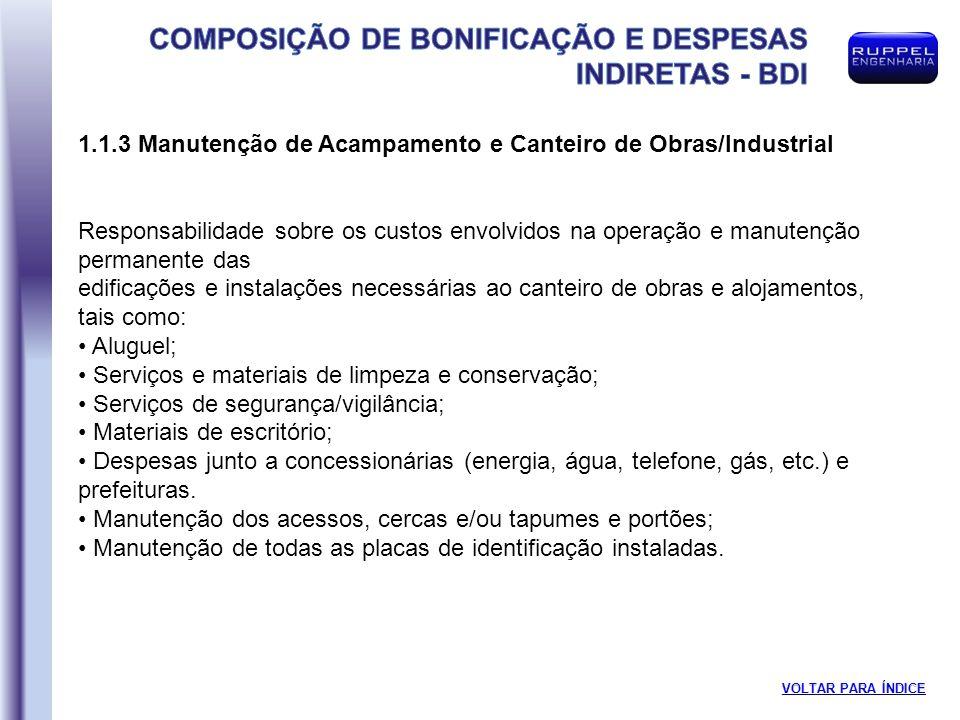 1.1.3 Manutenção de Acampamento e Canteiro de Obras/Industrial Responsabilidade sobre os custos envolvidos na operação e manutenção permanente das edi