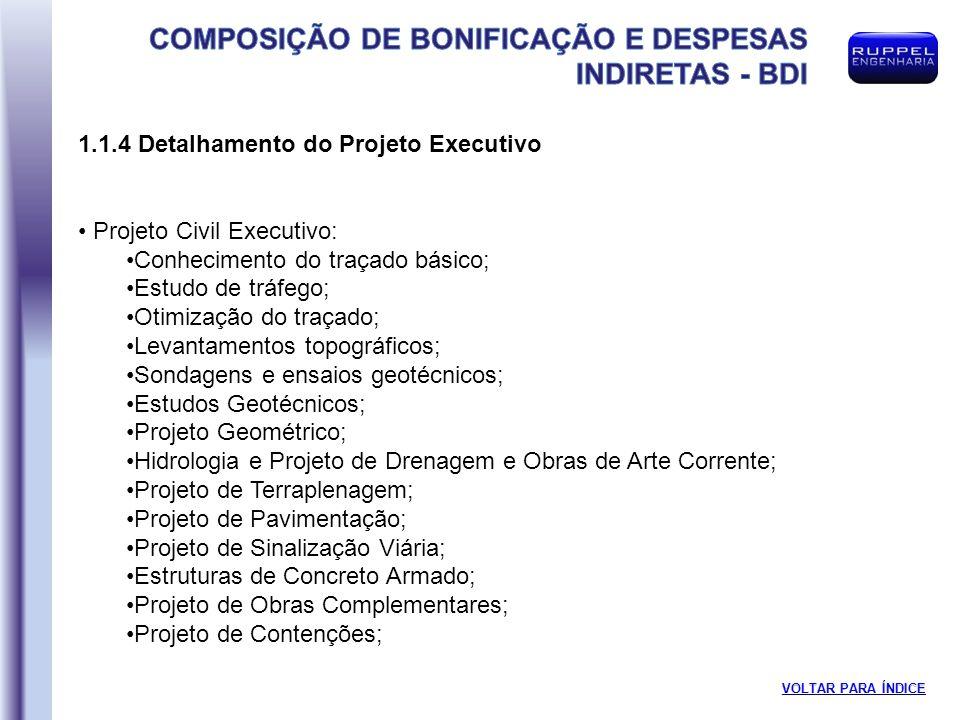 1.1.4 Detalhamento do Projeto Executivo Projeto Civil Executivo: Conhecimento do traçado básico; Estudo de tráfego; Otimização do traçado; Levantament