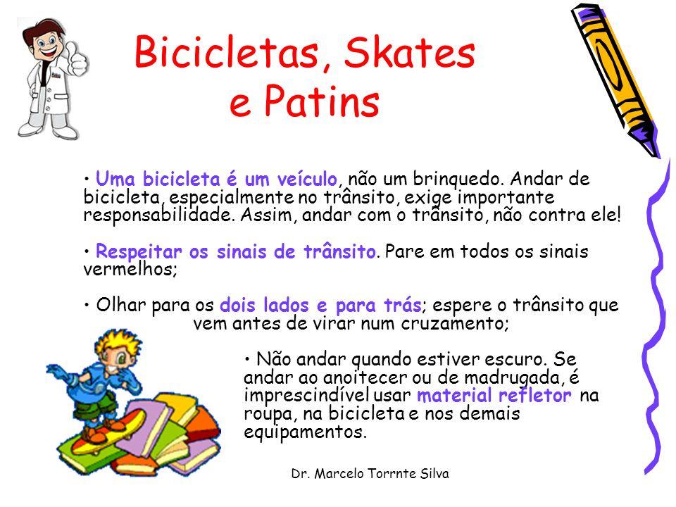 Dr. Marcelo Torrnte Silva Bicicletas, Skates e Patins Uma bicicleta é um veículo, não um brinquedo. Andar de bicicleta, especialmente no trânsito, exi