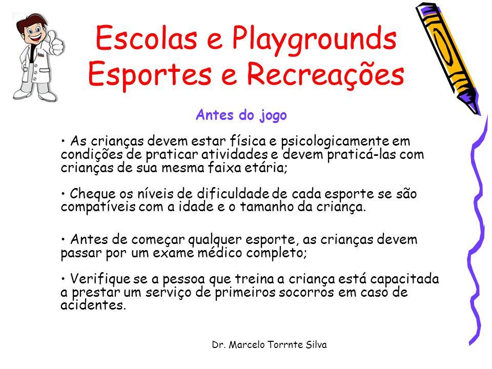 Dr. Marcelo Torrnte Silva Escolas e Playgrounds Esportes e Recreações Antes do jogo As crianças devem estar física e psicologicamente em condições de