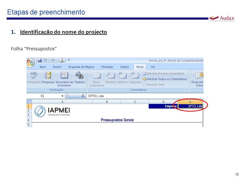 15 Etapas de preenchimento 1.Identificação do nome do projecto Folha Pressupostos