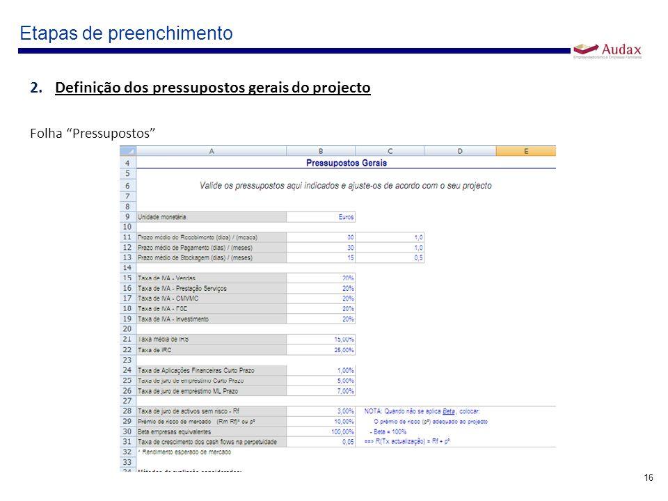 16 Etapas de preenchimento 2.Definição dos pressupostos gerais do projecto Folha Pressupostos