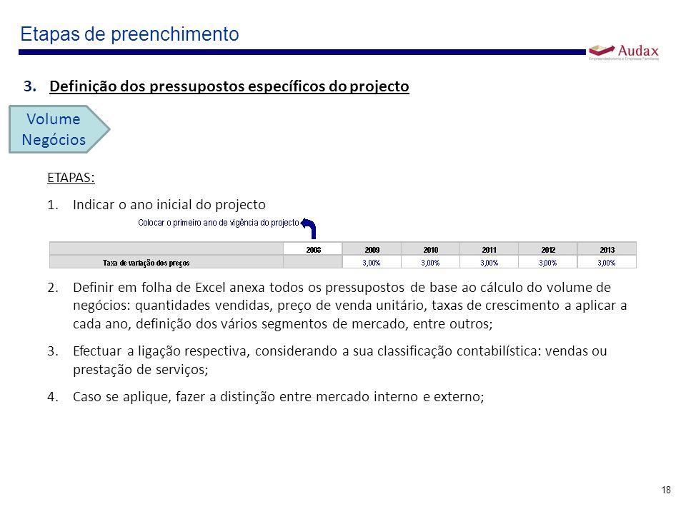18 Etapas de preenchimento ETAPAS: 1.Indicar o ano inicial do projecto 2.Definir em folha de Excel anexa todos os pressupostos de base ao cálculo do v
