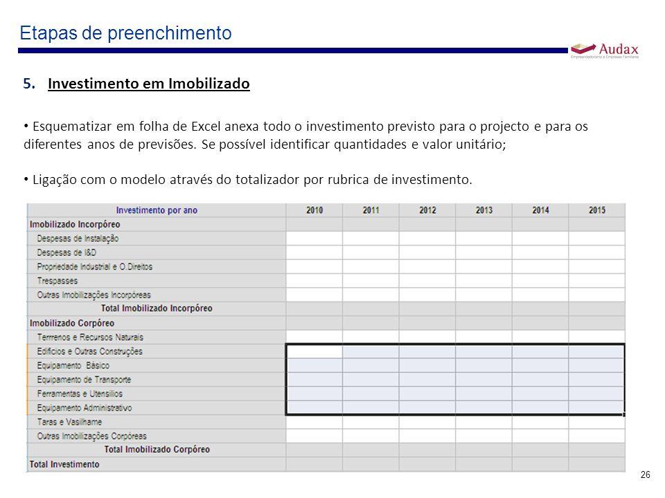 26 Etapas de preenchimento 5.Investimento em Imobilizado Esquematizar em folha de Excel anexa todo o investimento previsto para o projecto e para os d