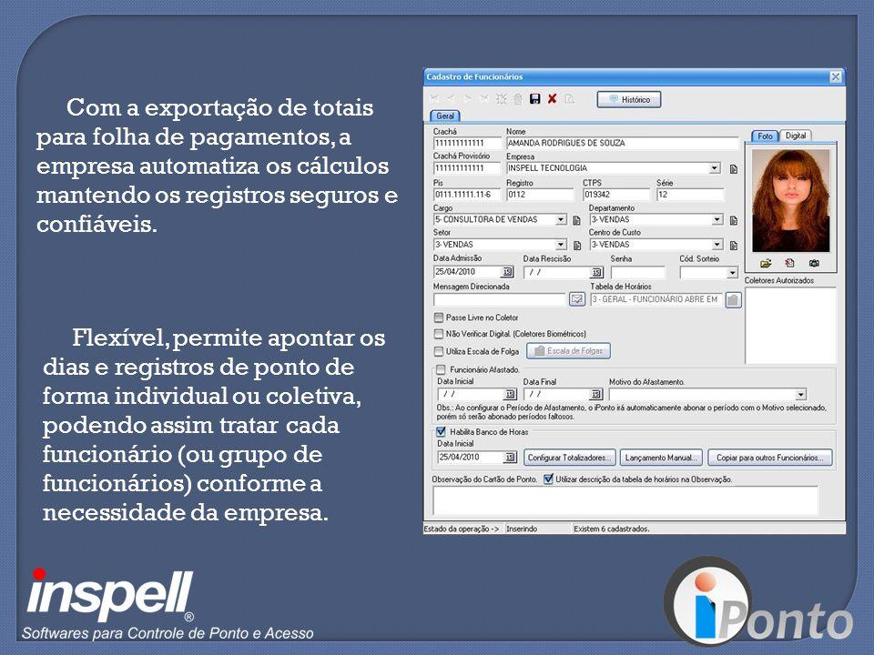 Com a exportação de totais para folha de pagamentos, a empresa automatiza os cálculos mantendo os registros seguros e confiáveis. Flexível, permite ap