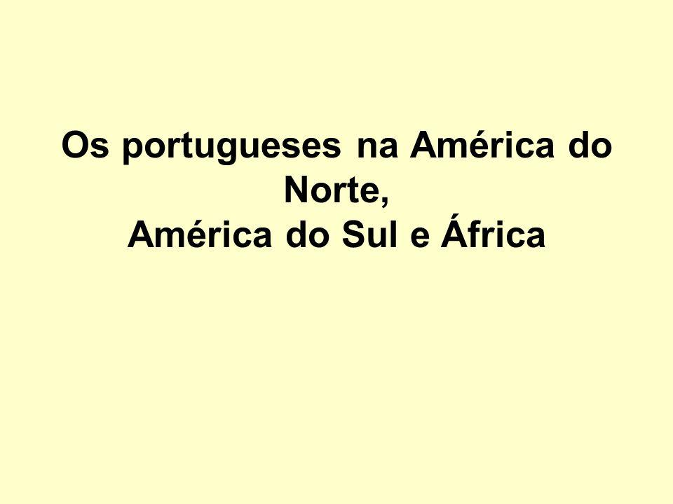 Os portugueses na América do Norte, América do Sul e África