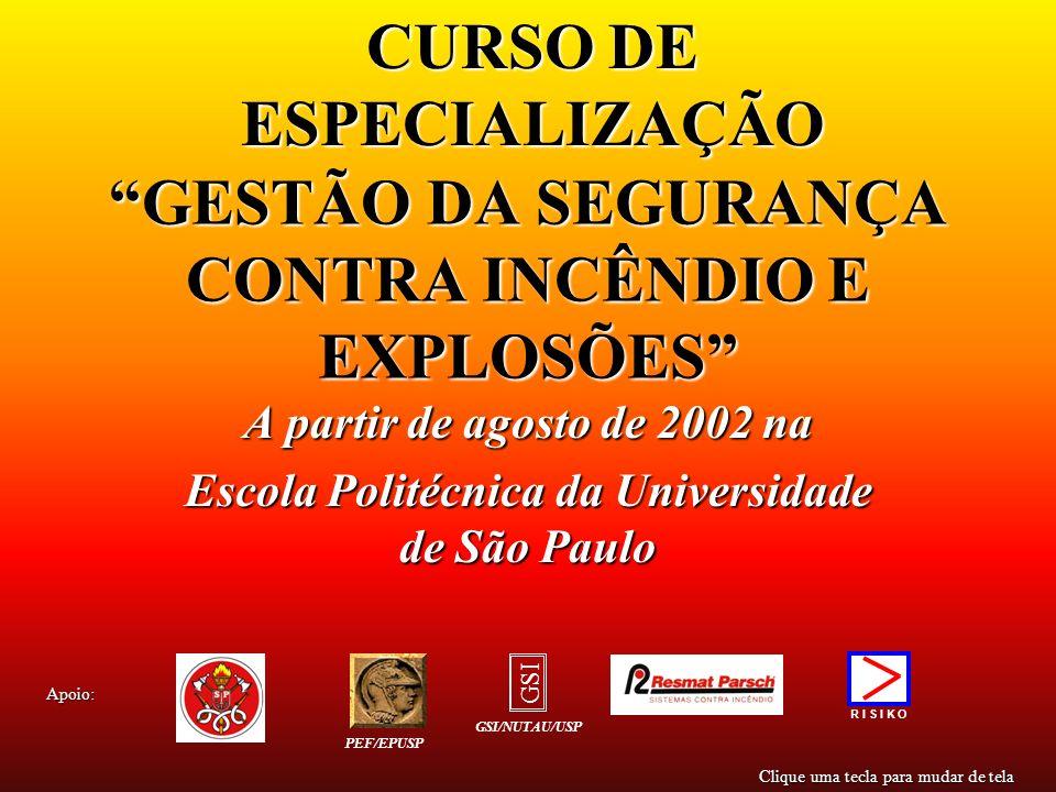 GESTÃO DA SEGURANÇA CONTRA INCÊNDIO E EXPLOSÕES A partir de agosto de 2002 na Escola Politécnica da Universidade de São Paulo CURSO DE ESPECIALIZAÇÃO