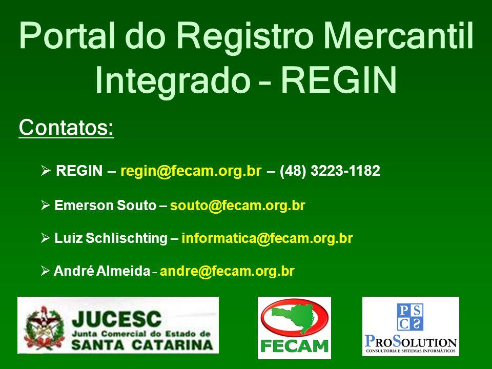 Portal do Registro Mercantil Integrado – REGIN REGIN – regin@fecam.org.br – (48) 3223-1182 Emerson Souto – souto@fecam.org.br Luiz Schlischting – info