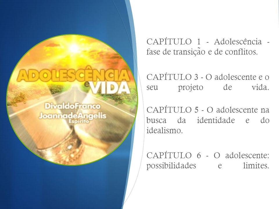 CAPITULO 1 - Adolesce ̂ ncia - fase de transic ̧ a ̃ o e de conflitos. CAPITULO 3 - O adolescente e o seu projeto de vida. CAPITULO 5 - O adolescente