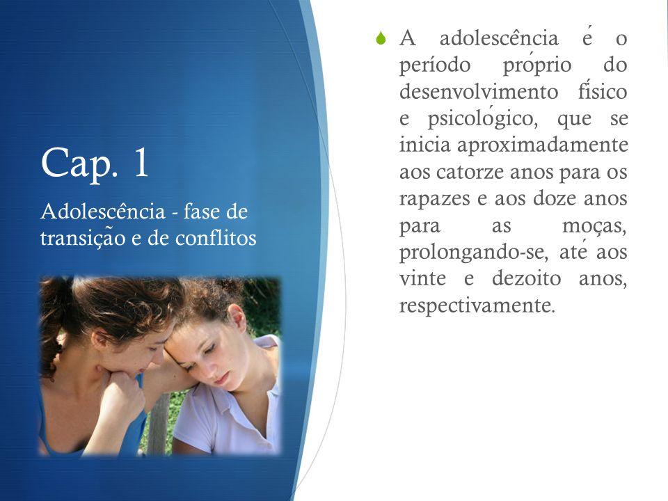 Cap. 1 A adolesce ̂ ncia e o período proprio do desenvolvimento fisico e psicologico, que se inicia aproximadamente aos catorze anos para os rapazes e