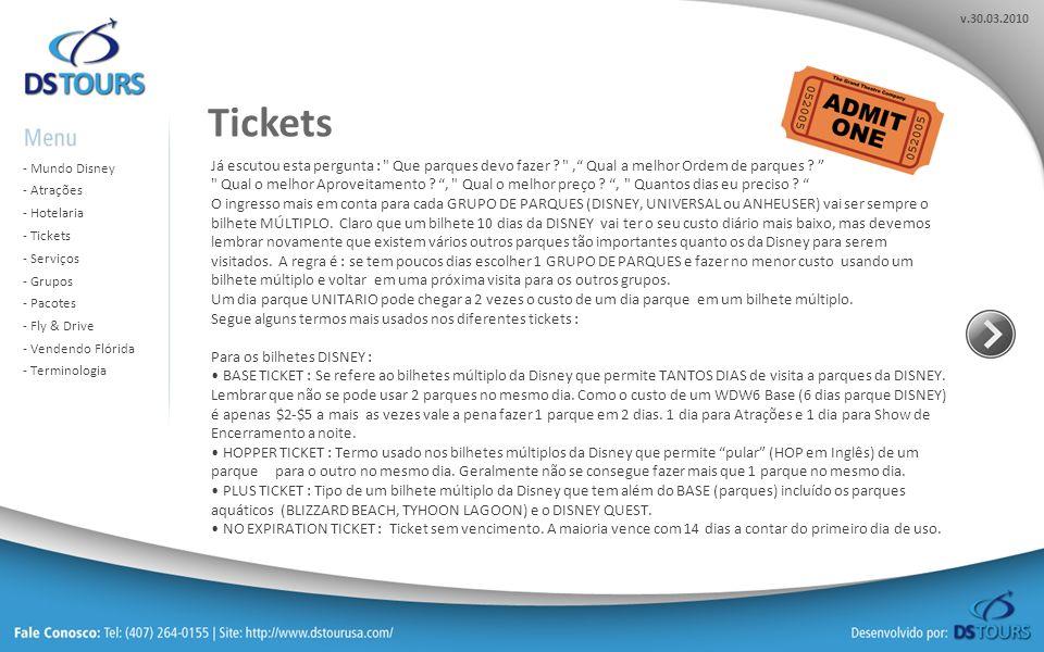 v.30.03.2010 - Mundo Disney Mundo Disney - Atrações Atrações - Hotelaria Hotelaria - Tickets Tickets - Serviços Serviços - Grupos Grupos - Pacotes Pacotes - Fly & Drive Fly & Drive - Vendendo Flórida Vendendo Flórida - Terminologia Terminologia Nem sempre é a opção mais barata, pois só de estacionamento em 6 parques (mínimo para quem vem para Orlando) é pago $15/dia para ficar parado o dia inteiro.