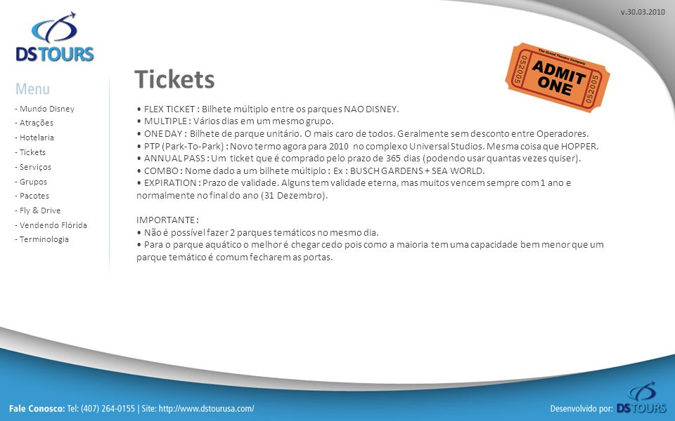 v.30.03.2010 - Mundo Disney Mundo Disney - Atrações Atrações - Hotelaria Hotelaria - Tickets Tickets - Serviços Serviços - Grupos Grupos - Pacotes Pacotes - Fly & Drive Fly & Drive - Vendendo Flórida Vendendo Flórida - Terminologia Terminologia Os serviços se dividem em GUIAS, ASSISTENCIAS e TRANSPORTES.