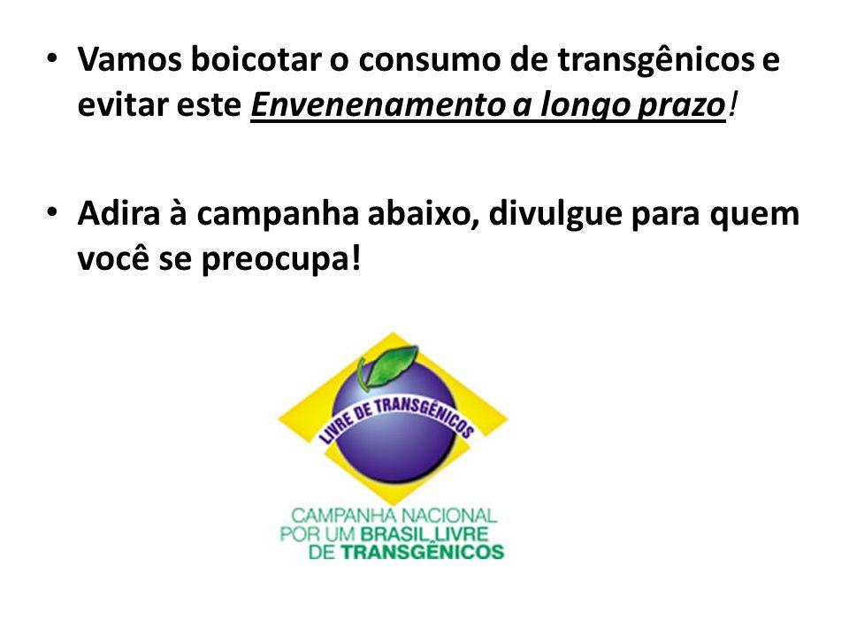 Vamos boicotar o consumo de transgênicos e evitar este Envenenamento a longo prazo! Adira à campanha abaixo, divulgue para quem você se preocupa!