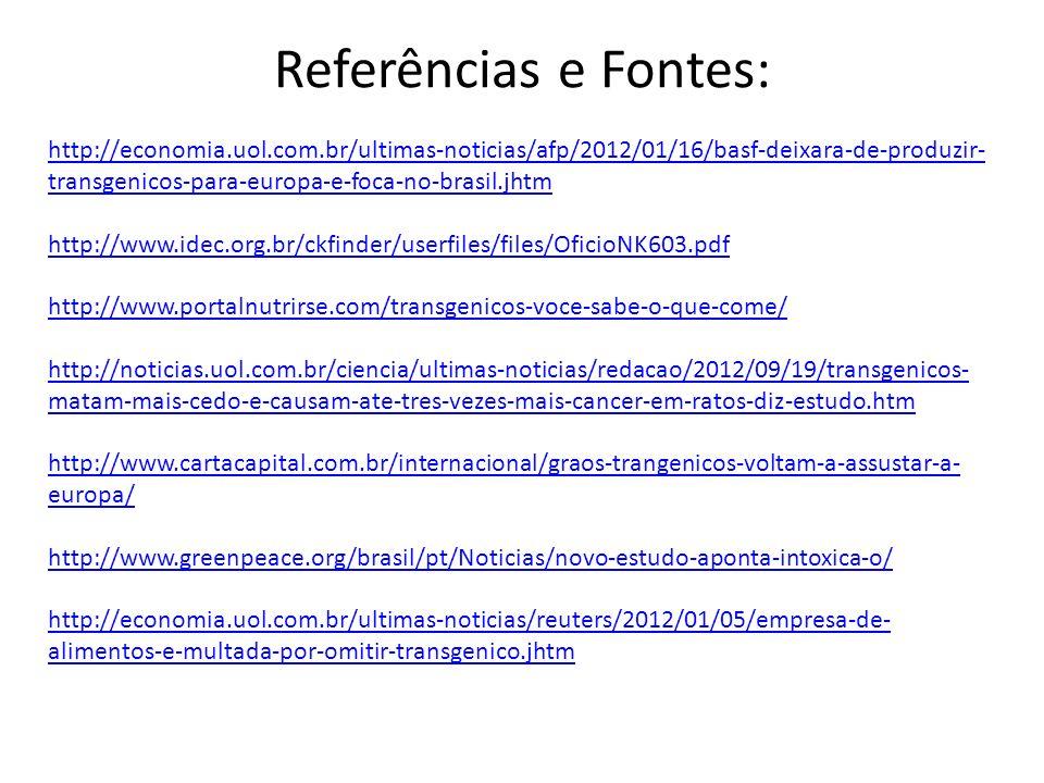 Referências e Fontes: http://economia.uol.com.br/ultimas-noticias/afp/2012/01/16/basf-deixara-de-produzir- transgenicos-para-europa-e-foca-no-brasil.j