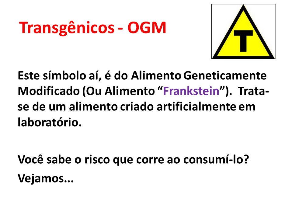 Transgênicos - OGM Este símbolo aí, é do Alimento Geneticamente Modificado (Ou Alimento Frankstein). Trata- se de um alimento criado artificialmente e