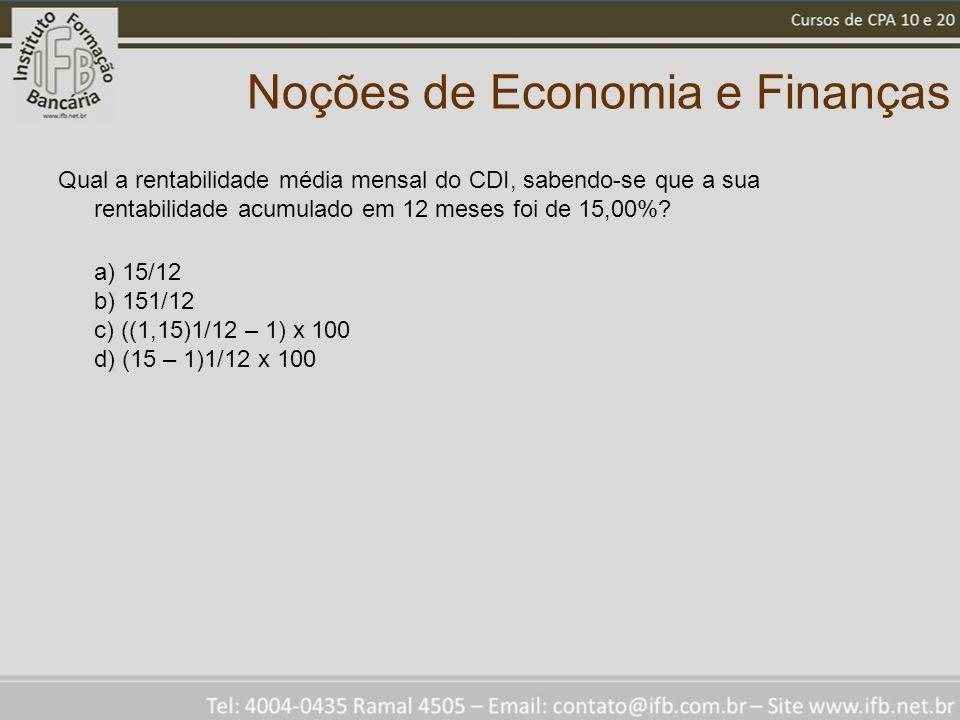 Noções de Economia e Finanças Qual a rentabilidade média mensal do CDI, sabendo-se que a sua rentabilidade acumulado em 12 meses foi de 15,00%.