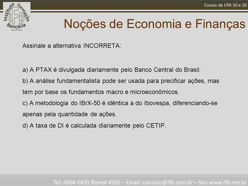 Noções de Economia e Finanças Assinale a alternativa INCORRETA: a) A PTAX é divulgada diariamente pelo Banco Central do Brasil. b) A análise fundament