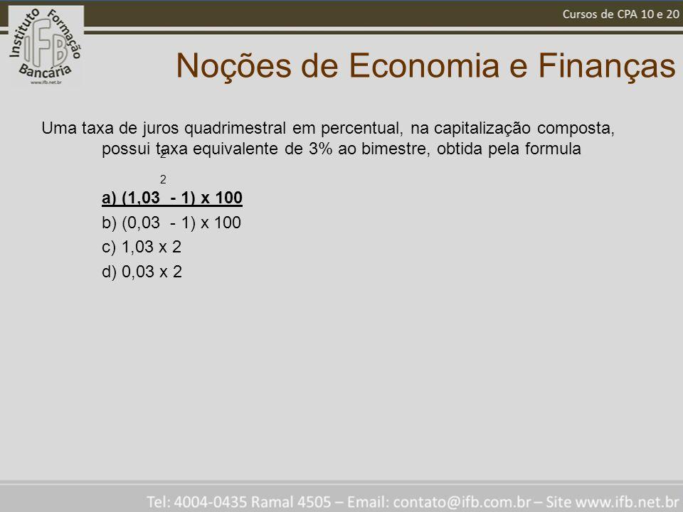 Noções de Economia e Finanças Uma taxa de juros quadrimestral em percentual, na capitalização composta, possui taxa equivalente de 3% ao bimestre, obt