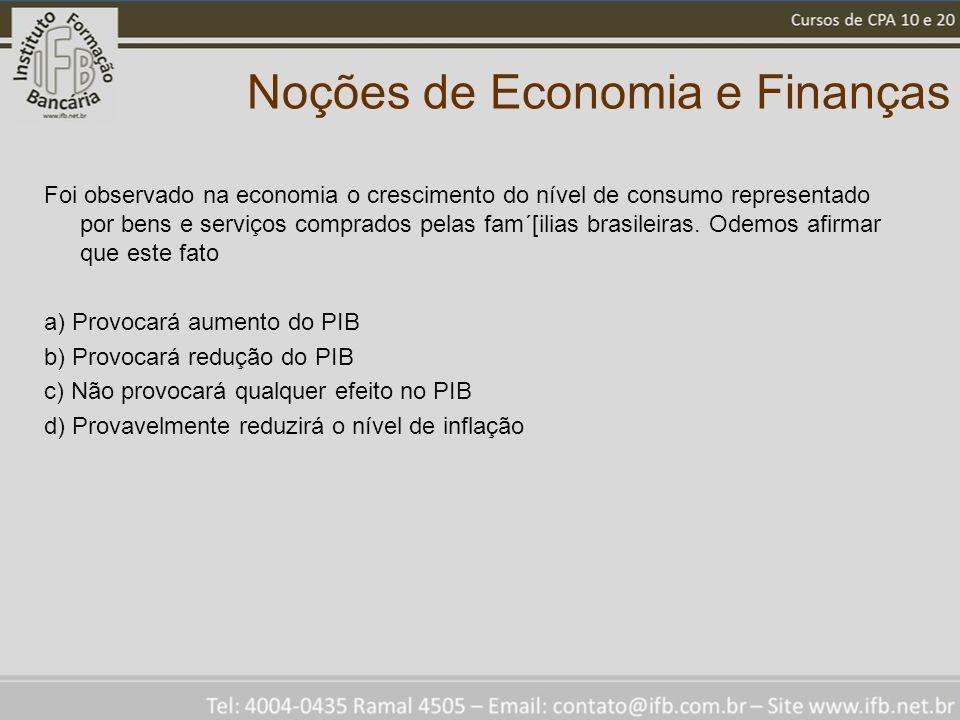 Noções de Economia e Finanças Foi observado na economia o crescimento do nível de consumo representado por bens e serviços comprados pelas fam´[ilias brasileiras.