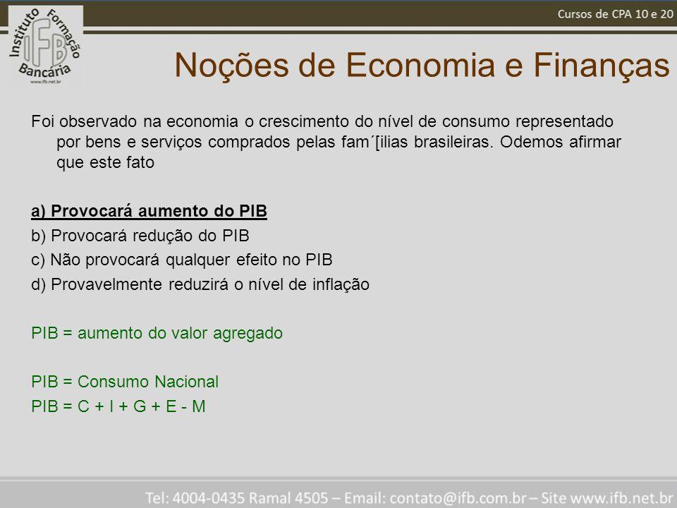 Noções de Economia e Finanças Foi observado na economia o crescimento do nível de consumo representado por bens e serviços comprados pelas fam´[ilias