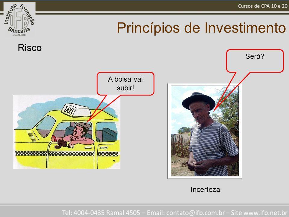 Princípios de Investimento Risco A bolsa vai subir! Será? Incerteza