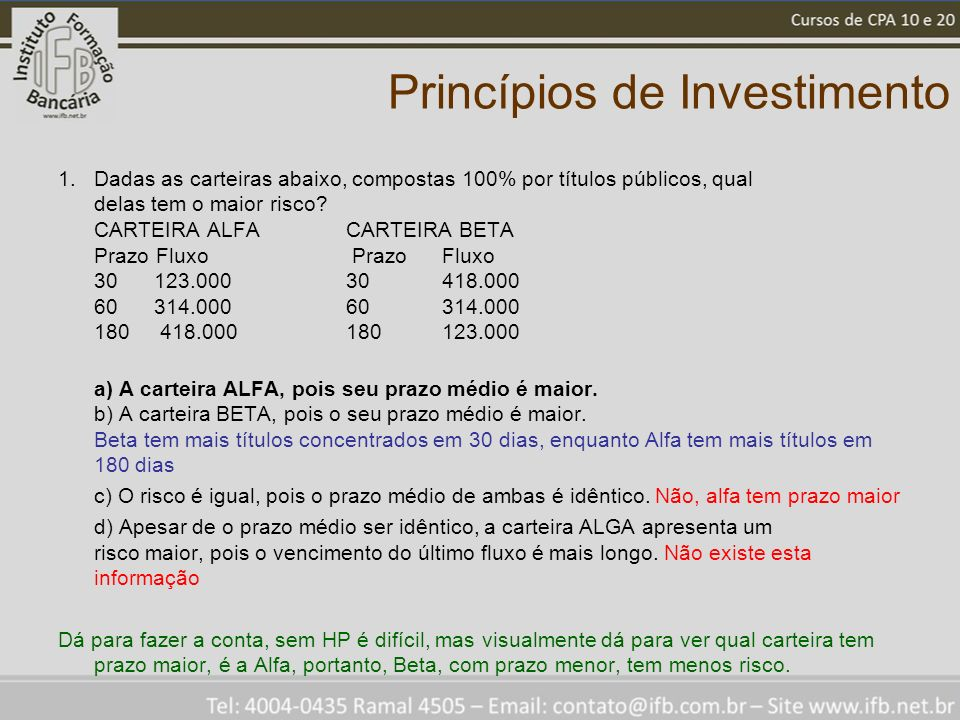 Princípios de Investimento 1.Dadas as carteiras abaixo, compostas 100% por títulos públicos, qual delas tem o maior risco.
