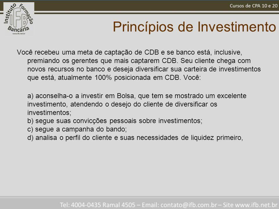 Princípios de Investimento Você recebeu uma meta de captação de CDB e se banco está, inclusive, premiando os gerentes que mais captarem CDB.