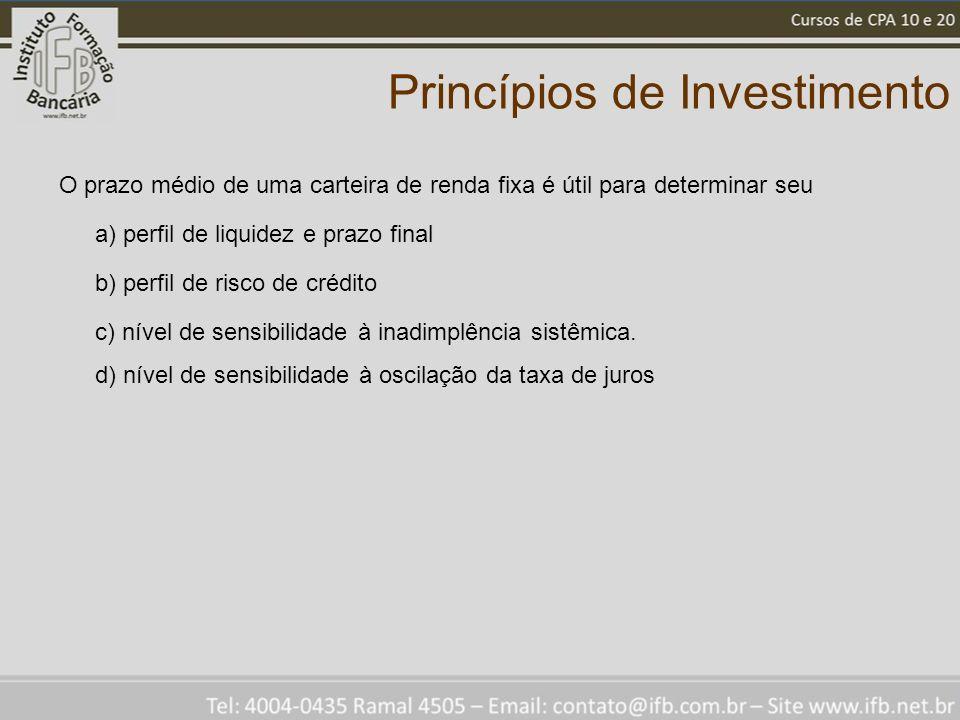 Princípios de Investimento O prazo médio de uma carteira de renda fixa é útil para determinar seu a) perfil de liquidez e prazo final b) perfil de risco de crédito c) nível de sensibilidade à inadimplência sistêmica.