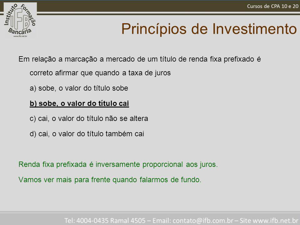 Princípios de Investimento Em relação a marcação a mercado de um título de renda fixa prefixado é correto afirmar que quando a taxa de juros a) sobe,