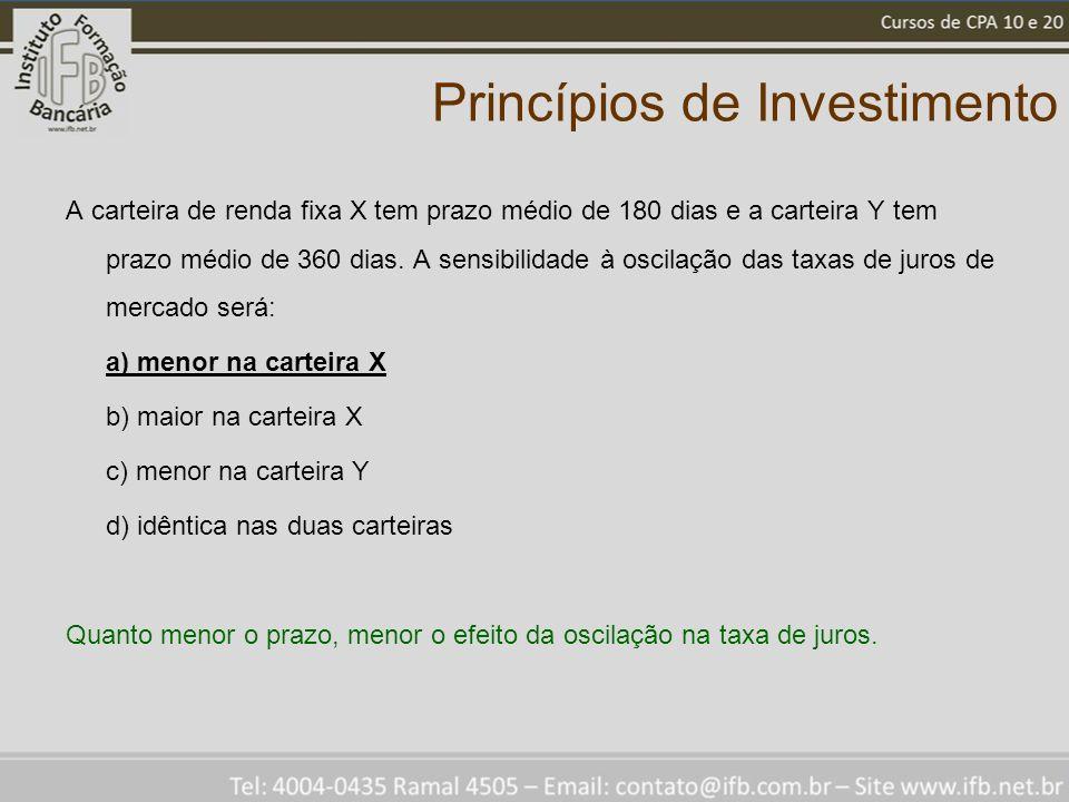 Princípios de Investimento A carteira de renda fixa X tem prazo médio de 180 dias e a carteira Y tem prazo médio de 360 dias.