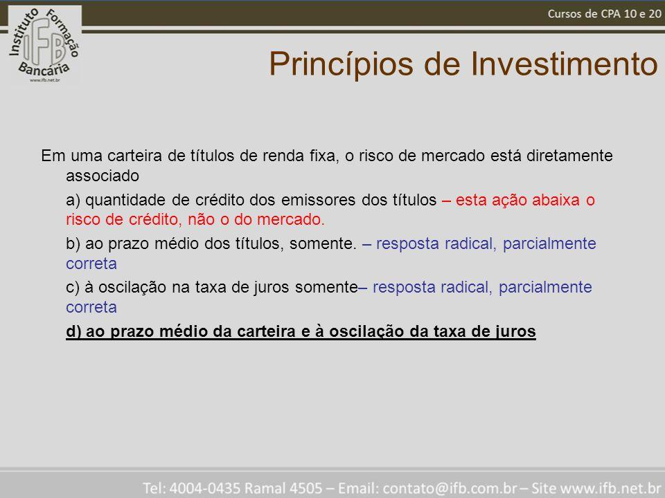 Princípios de Investimento Em uma carteira de títulos de renda fixa, o risco de mercado está diretamente associado a) quantidade de crédito dos emisso