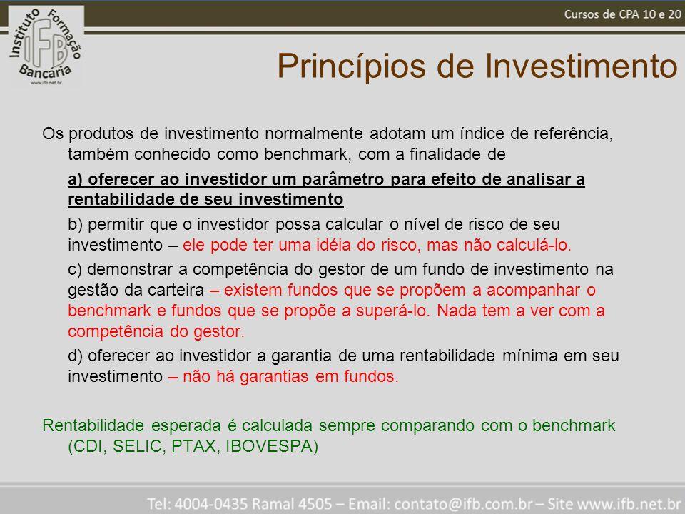 Princípios de Investimento Os produtos de investimento normalmente adotam um índice de referência, também conhecido como benchmark, com a finalidade d